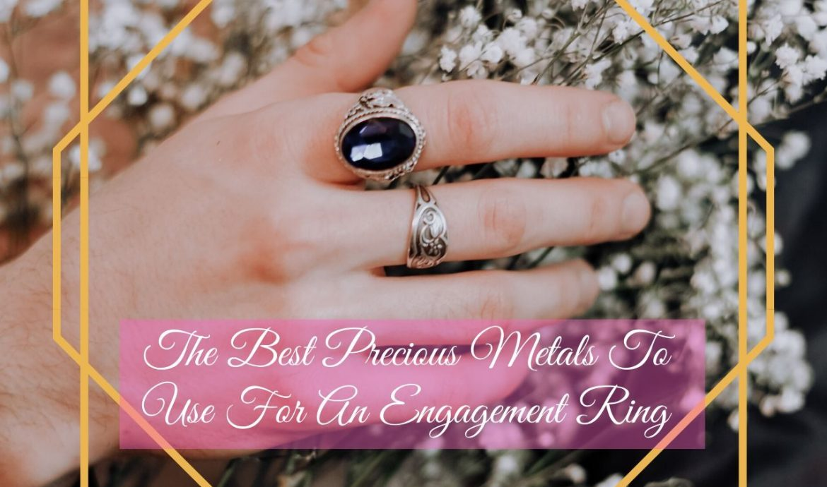 The Best Precious Metals To Use For An Engagement Ring