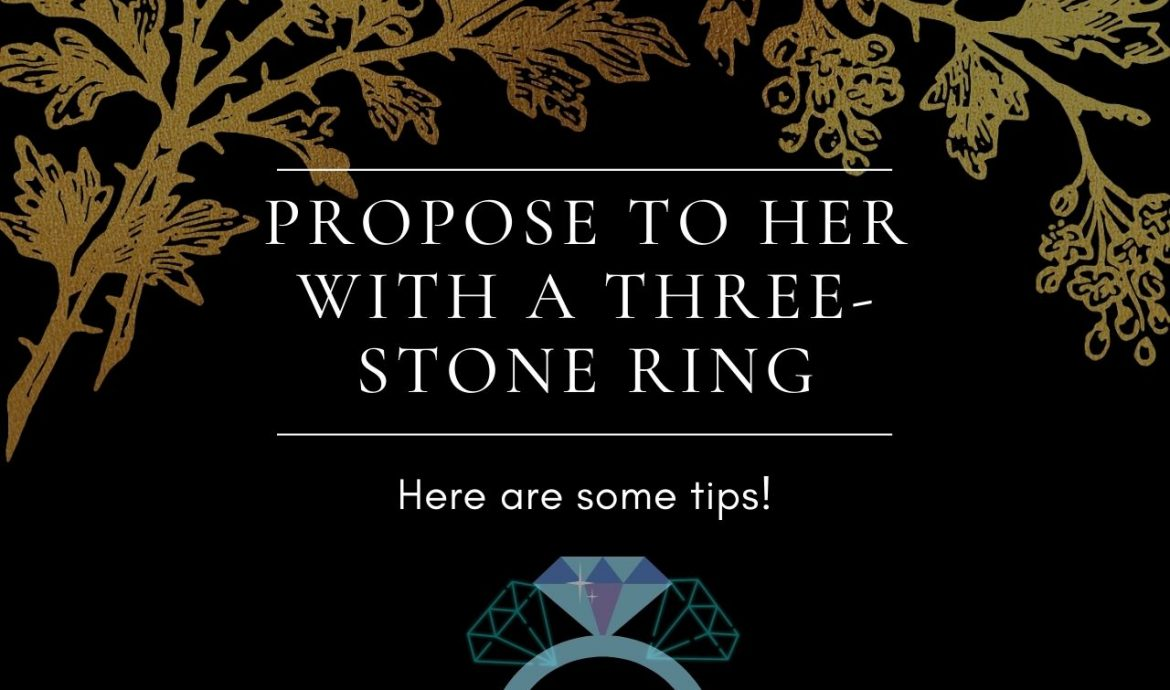 Propose To Her With A Three Stone Ring